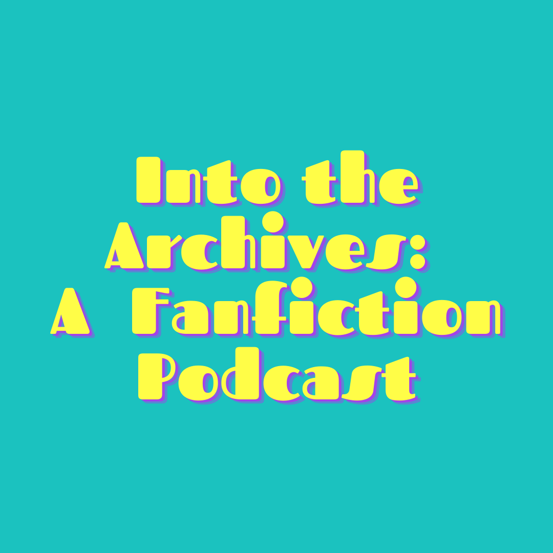 """Text reads: """"Into the Archives: A Fanfiction Podcast"""""""